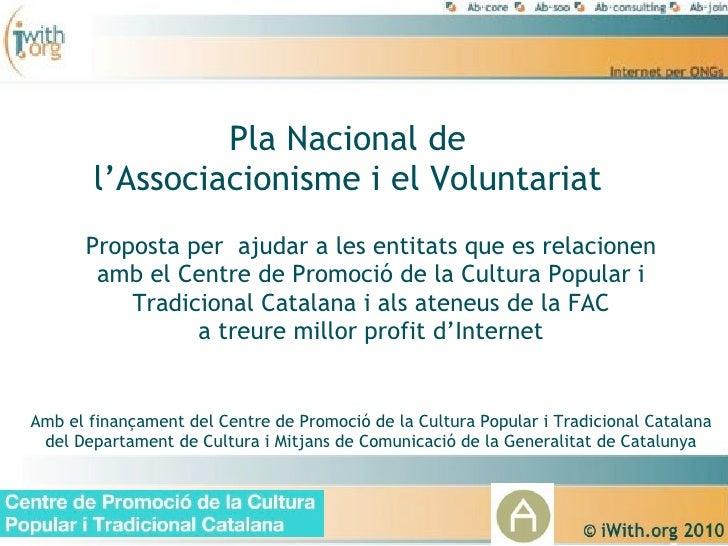 Pla Nacional de        l'Associacionisme i el Voluntariat       Proposta per ajudar a les entitats que es relacionen      ...