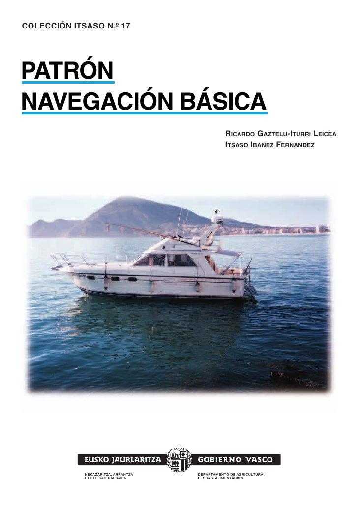 COLECCIÓN ITSASO N.º 17     PATRÓN NAVEGACIÓN BÁSICA                                                 RICARDO GAZTELU-ITURR...