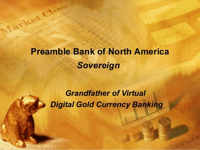 Preamble Bank of North America Sovereign Grandfather of Virtual Digital Gold Currency Banking