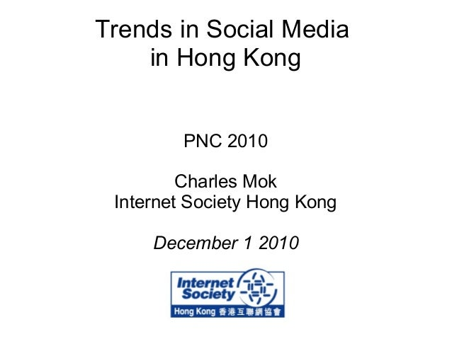 Trends in Social Media in Hong Kong PNC 2010 Charles Mok Internet Society Hong Kong December 1 2010
