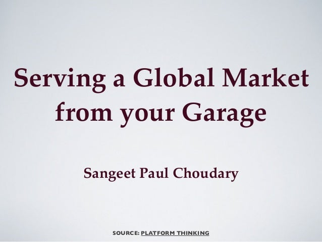Serving a Global Market from your Garage Sangeet Paul Choudary  SOURCE: PLATFORM THINKING