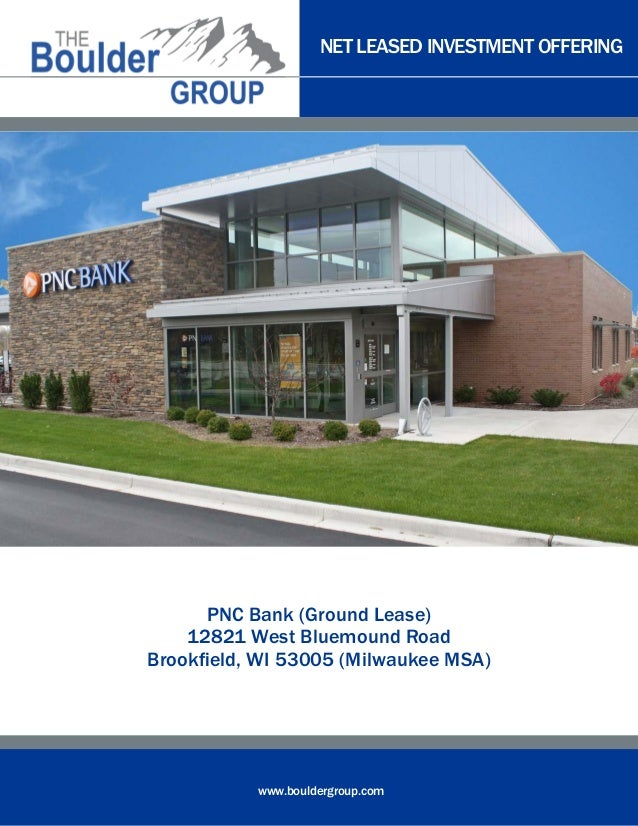NET LEASED INVESTMENT OFFERING  PNC Bank (Ground Lease) 12821 West Bluemound Road Brookfield, WI 53005 (Milwaukee MSA)  ww...