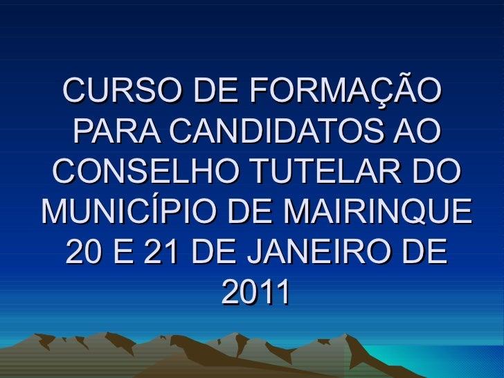 CURSO DE FORMAÇÃO  PARA CANDIDATOS AO CONSELHO TUTELAR DO MUNICÍPIO DE MAIRINQUE 20 E 21 DE JANEIRO DE 2011