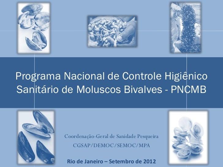 Programa Nacional de Controle HigiênicoSanitário de Moluscos Bivalves - PNCMB         Coordenação-Geral de Sanidade Pesque...