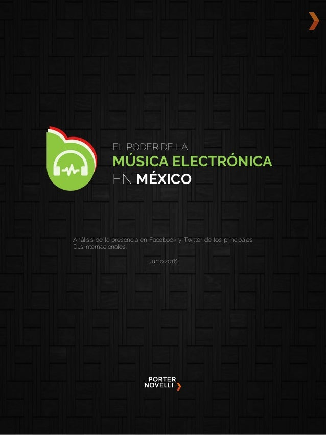 EL PODER DE LA MÚSICA ELECTRÓNICA EN MÉXICO Análisis de la presencia en Facebook y Twitter de los principales DJs internac...