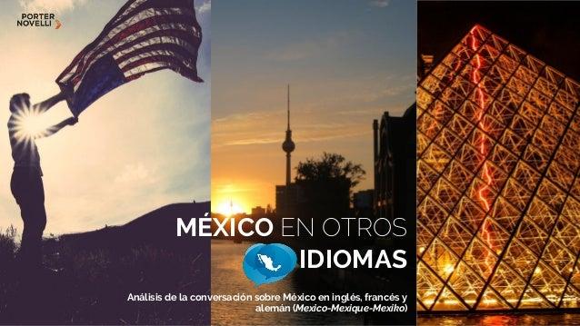 MÉXICO EN OTROS IDIOMAS Análisis de la conversación sobre México en inglés, francés y alemán (Mexico-Mexique-Mexiko)