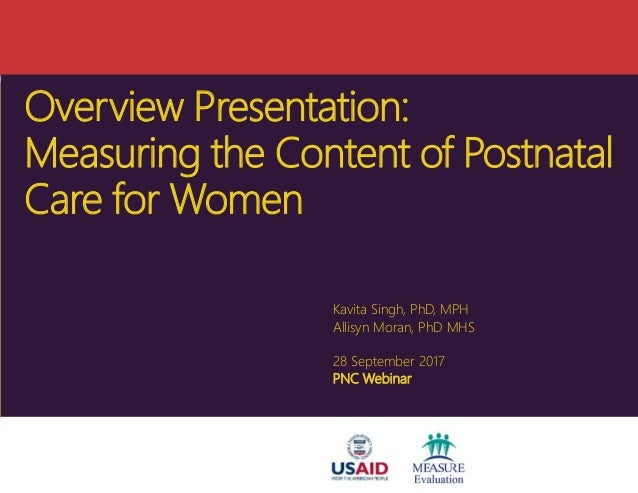 Overview Presentation: Measuring the Content of Postnatal Care for Women Kavita Singh, PhD, MPH Allisyn Moran, PhD MHS 28 ...