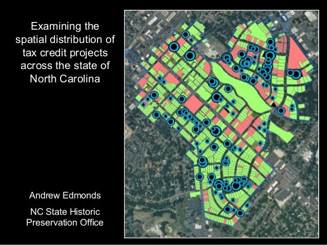 Examining the spatial distribution of tax credit projects across the state of North Carolina Andrew Edmonds NC State Histo...