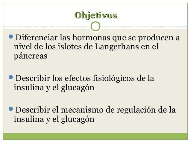 ObjetivosObjetivos Diferenciar las hormonas que se producen a nivel de los islotes de Langerhans en el páncreas Describi...