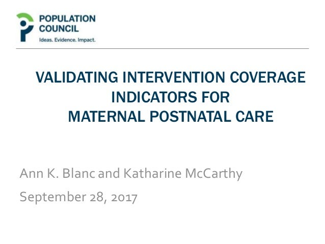 VALIDATING INTERVENTION COVERAGE INDICATORS FOR MATERNAL POSTNATAL CARE Ann K. Blanc and Katharine McCarthy September 28, ...