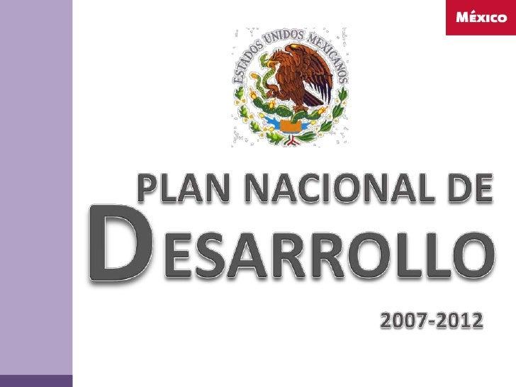 PLAN NACIONAL DE<br />D<br />ESARROLLO<br />2007-2012<br />