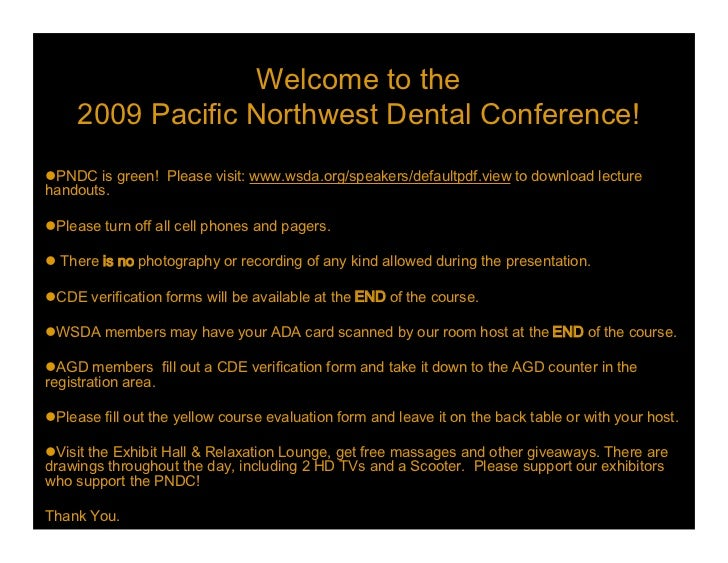 Welcometothe     2009PacificNorthwestDentalConference!PNDCisgreen!Pleasevisit:www.wsda.org/speakers/defaultpd...