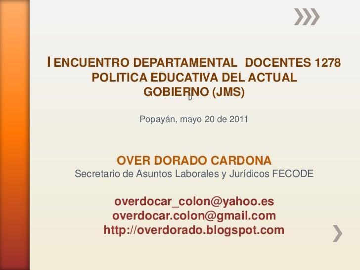 I ENCUENTRO DEPARTAMENTAL DOCENTES 1278      POLITICA EDUCATIVA DEL ACTUAL              GOBIERNO (JMS)                Popa...