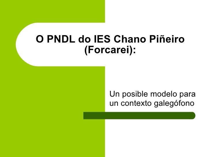 O PNDL do IES Chano Piñeiro (Forcarei): Un posible modelo para un contexto galegófono