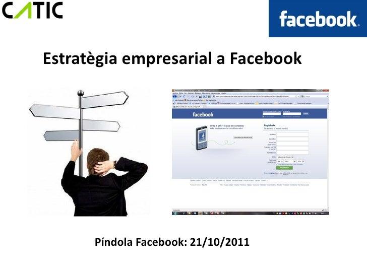 Estratègia empresarial a Facebook      Píndola Facebook: 21/10/2011