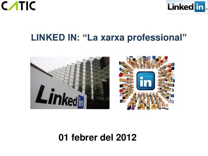 """LINKED IN: """"La xarxa professional""""      01 febrer del 2012"""
