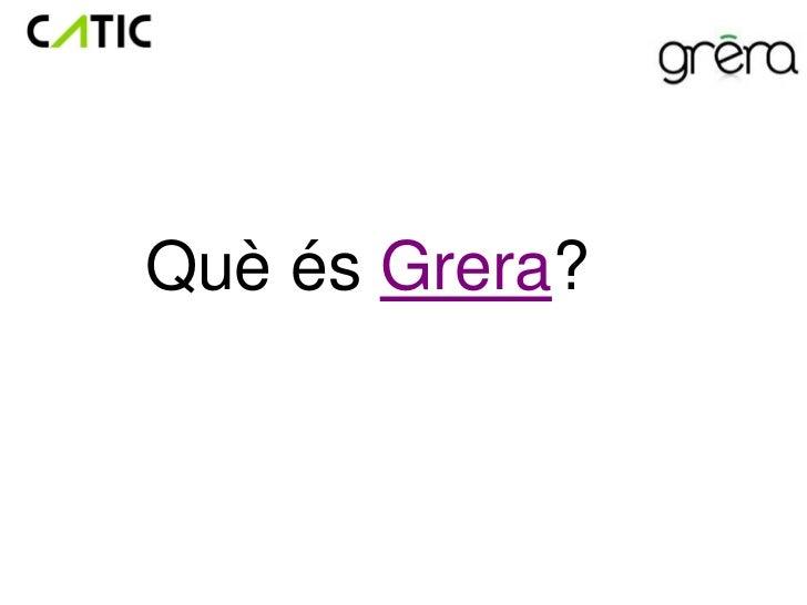 Què és Grera?