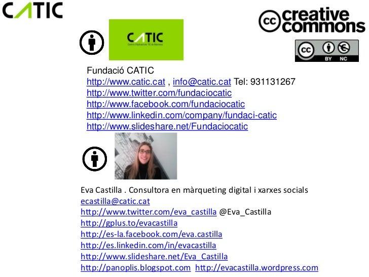 Fundació CATIC http://www.catic.cat , info@catic.cat Tel: 931131267 http://www.twitter.com/fundaciocatic http://www.facebo...