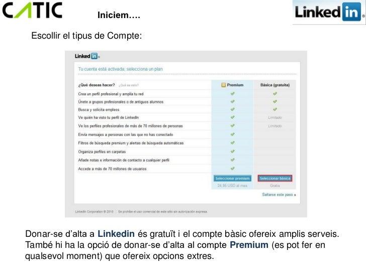 Iniciem…. Escollir el tipus de Compte:Donar-se d'alta a Linkedin és gratuït i el compte bàsic ofereix amplis serveis.També...