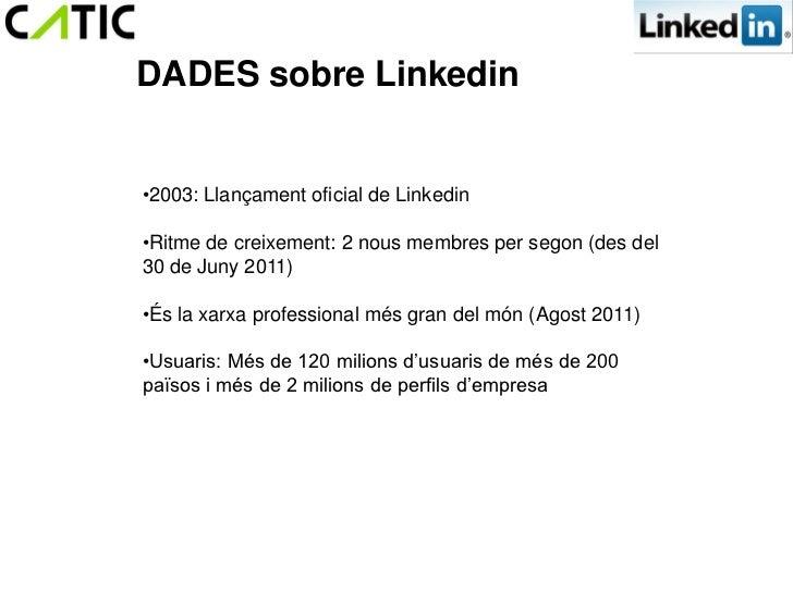 DADES sobre Linkedin•2003: Llançament oficial de Linkedin•Ritme de creixement: 2 nous membres per segon (des del30 de Juny...
