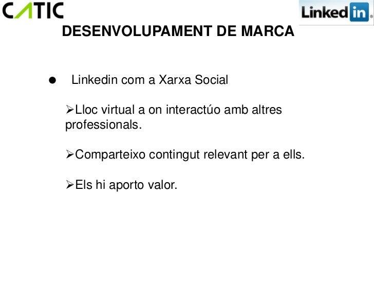 DESENVOLUPAMENT DE MARCA Linkedin com a Xarxa Social  Lloc virtual a on interactúo amb altres  professionals.  Comparte...