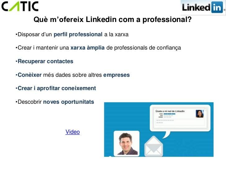 Què m'ofereix Linkedin com a professional?•Disposar d'un perfil professional a la xarxa•Crear i mantenir una xarxa àmplia ...