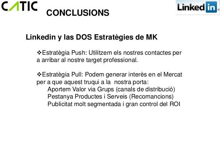 CONCLUSIONSLinkedin y las DOS Estratègies de MK   Estratègia Push: Utilitzem els nostres contactes per   a arribar al nos...