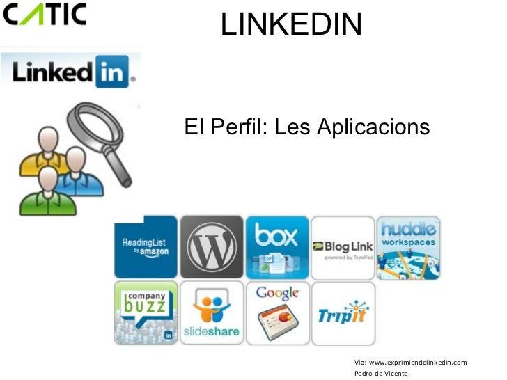 LINKEDINEl Perfil: Les Aplicacions                 Via: www.exprimiendolinkedin.com                 Pedro de Vicente