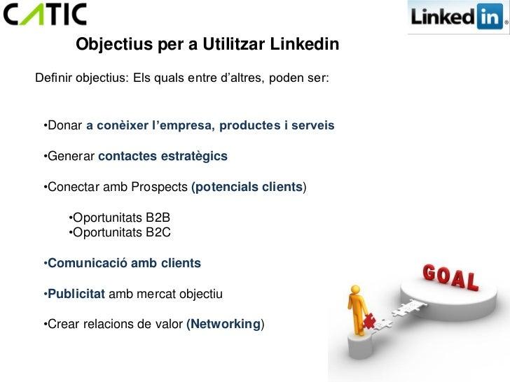Objectius per a Utilitzar LinkedinDefinir objectius: Els quals entre d'altres, poden ser: •Donar a conèixer l'empresa, pro...