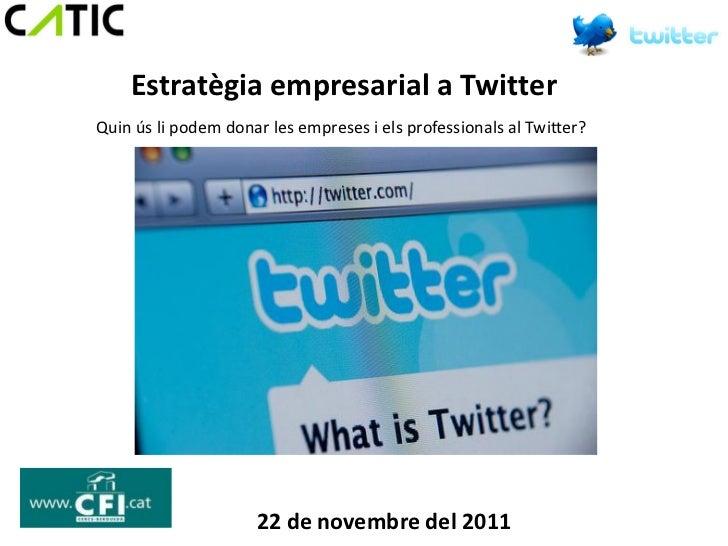 Estratègia empresarial a TwitterQuin ús li podem donar les empreses i els professionals al Twitter?                     22...