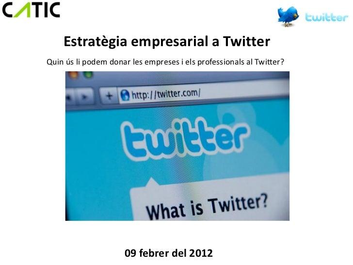 Estratègia empresarial a TwitterQuin ús li podem donar les empreses i els professionals al Twitter?                     09...