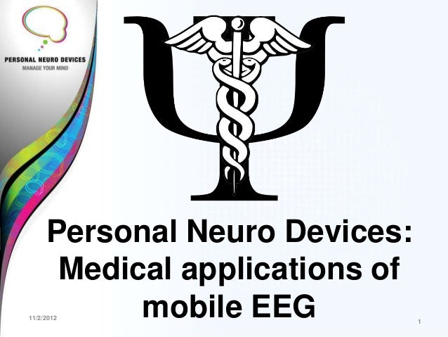 Personal Neuro Devices:      Medical applications of11/2/2012  mobile EEG           1