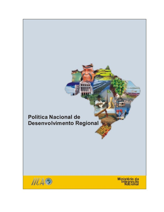 Política Nacional de Desenvolvimento Regional  Ministério da Integração Nacional