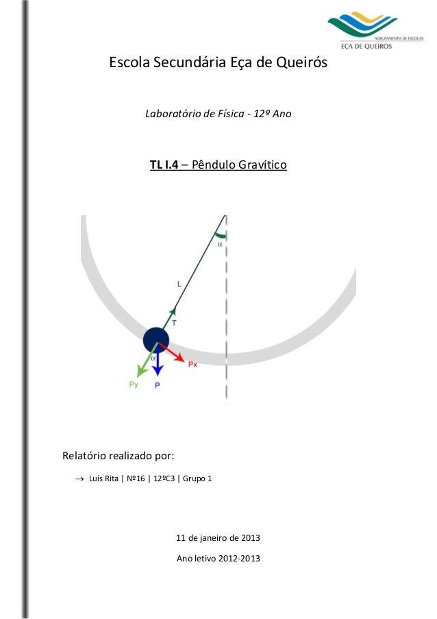 T.L I.4 - Pêndulo Gravítico  Escola Secundária Eça de Queirós Laboratório de Física - 12º Ano  TL I.4 – Pêndulo Gravítico ...