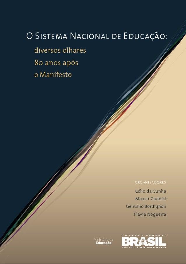 O Sistema Nacional de Educação: diversos olhares 80 anos após o Manifesto ORGANIZADORES Célio da Cunha Moacir Gadotti Genu...