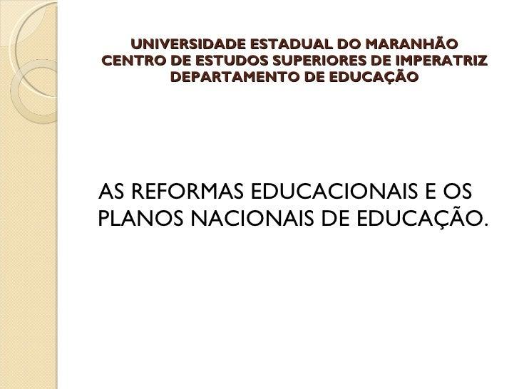 UNIVERSIDADE ESTADUAL DO MARANHÃO CENTRO DE ESTUDOS SUPERIORES DE IMPERATRIZ DEPARTAMENTO DE EDUCAÇÃO <ul><li>AS REFORMAS ...