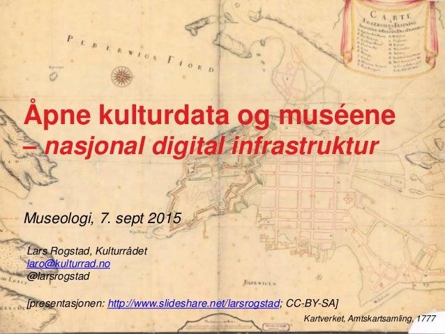 Museologi, 7. sept 2015 Kartverket, Amtskartsamling, 1777 Åpne kulturdata og muséene – nasjonal digital infrastruktur Lars...