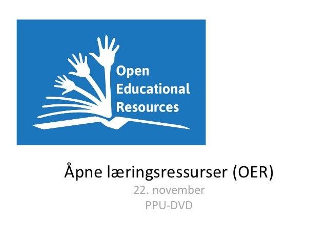 Åpne læringsressurser (OER)        22. november          PPU-DVD