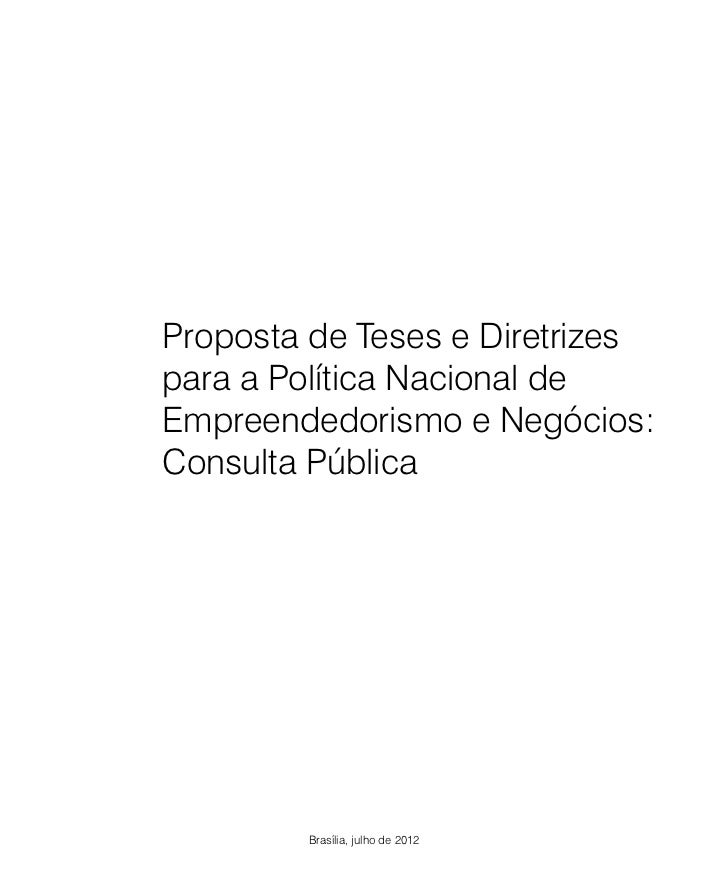 Proposta de Teses e Diretrizespara a Política Nacional deEmpreendedorismo e Negócios:Consulta Pública        Brasília, jul...