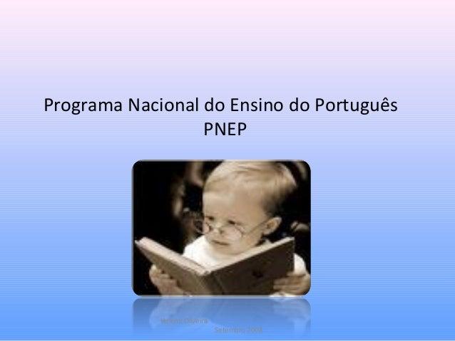Programa Nacional do Ensino do Português PNEP Helena Oliveira Setembro 2008