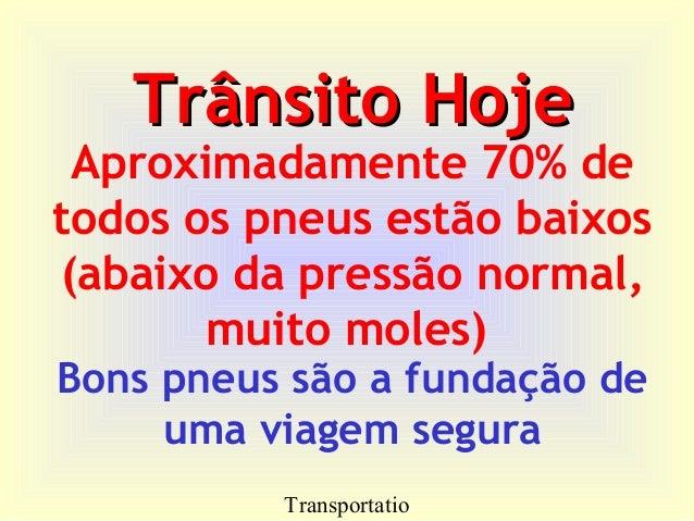 Transportatio Trânsito HojeTrânsito Hoje Bons pneus são a fundação de uma viagem segura Aproximadamente 70% de todos os pn...