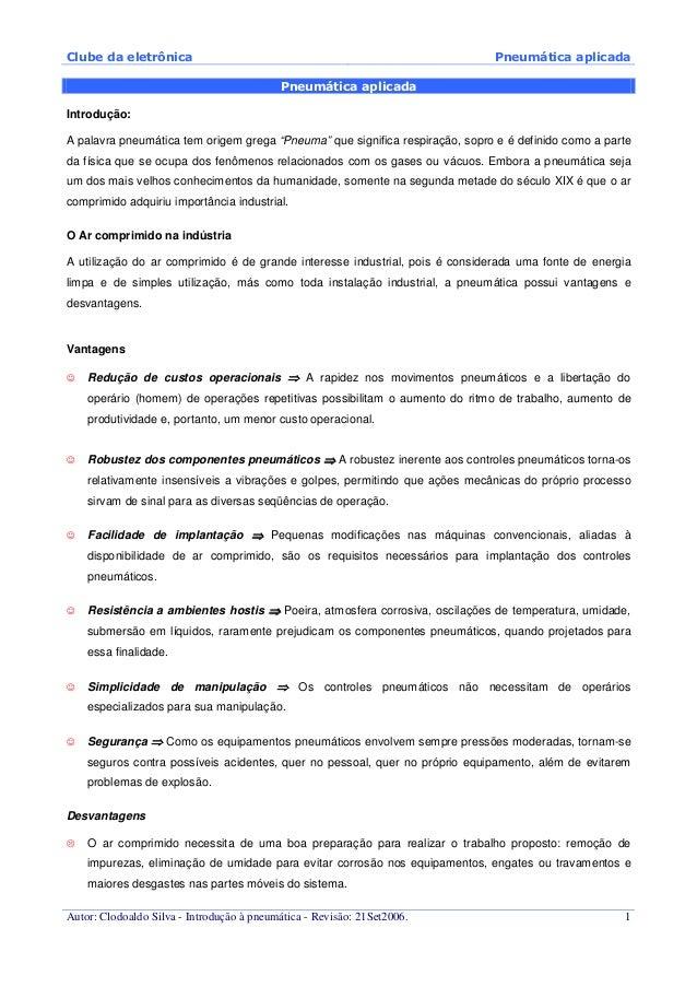 Clube da eletrônica Pneumática aplicada Autor: Clodoaldo Silva - Introdução à pneumática - Revisão: 21Set2006. 1 Pneumátic...