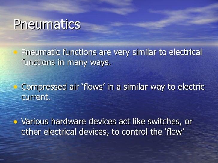 Pneumatics <ul><li>Pneumatic functions are very similar to electrical functions in many ways. </li></ul><ul><li>Compressed...
