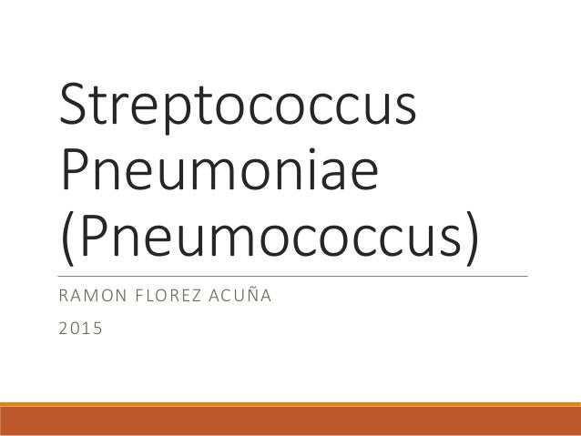 Streptococcus Pneumoniae (Pneumococcus) RAMON FLOREZ ACUÑA 2015