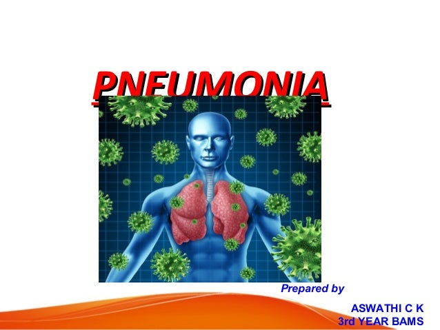PNEUMONIAPNEUMONIA Prepared by ASWATHI C K 3rd YEAR BAMS