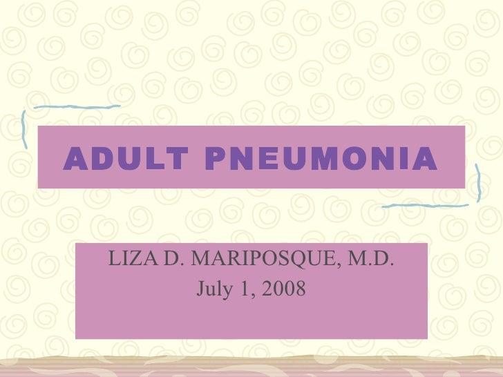 ADULT PNEUMONIA LIZA D. MARIPOSQUE, M.D. July 1, 2008