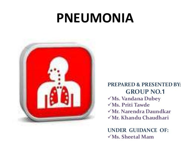 PNEUMONIA  PREPARED & PRESENTED BY:  GROUP NO.1 Ms. Vandana Dubey Ms. Priti Tawde Mr. Narendra Daundkar Mr. Khandu Cha...