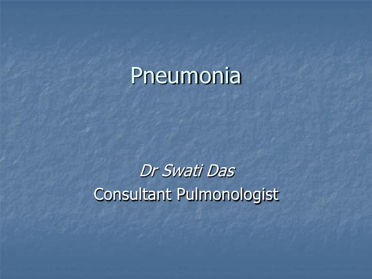 Pneumonia     Dr Swati DasConsultant Pulmonologist