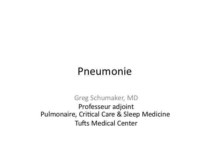 Pneumonie                                     Greg Schumaker, MD                             Professeur adjoin...