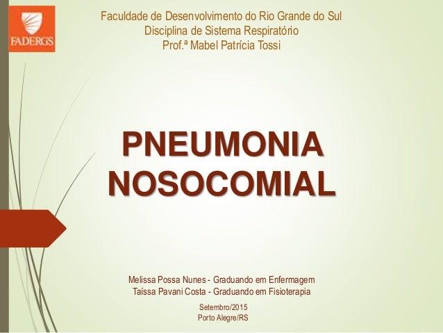 Faculdade de Desenvolvimento do Rio Grande do Sul Disciplina de Sistema Respiratório Prof.ª Mabel Patrícia Tossi PNEUMONIA...